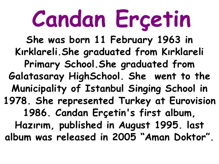 Candan Erçetin She was born 11 February 1963 in Kırklareli.She graduated from Kırklareli Primary School.She graduated from...