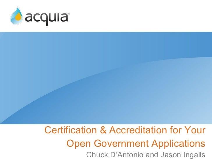 Certification & Accreditation for Your Open Government Applications <ul><li>Chuck D'Antonio and Jason Ingalls </li></ul>