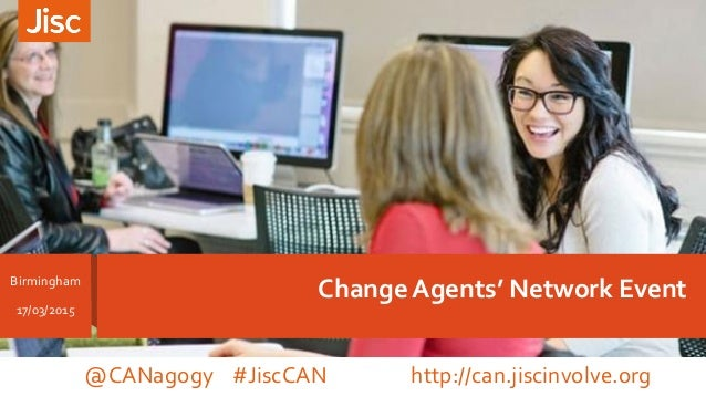 Change Agents' Network EventBirmingham 17/03/2015 @CANagogy #JiscCAN http://can.jiscinvolve.org
