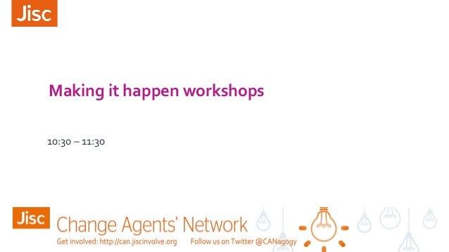 Making it happen workshops 10:30 – 11:30