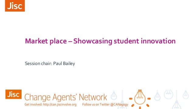 Market place – Showcasing student innovation Session chair: Paul Bailey