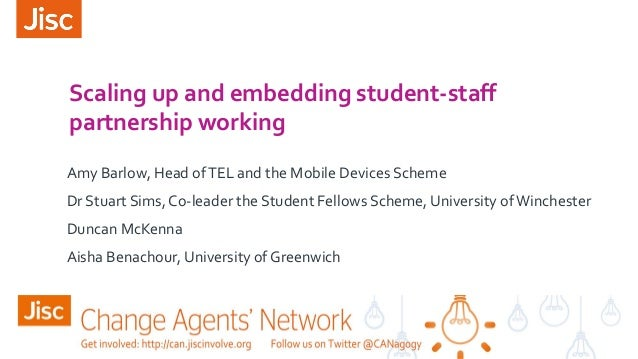Scaling up and embedding student-staff partnership working Amy Barlow, Head ofTEL and the Mobile Devices Scheme Dr Stuart ...