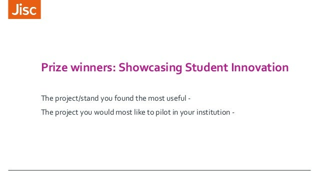 Prize winners: Showcasing Student Innovation The project/stand you found the most useful - The project you would most like...