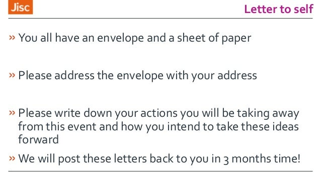 Letter to self »You all have an envelope and a sheet of paper »Please address the envelope with your address »Please write...