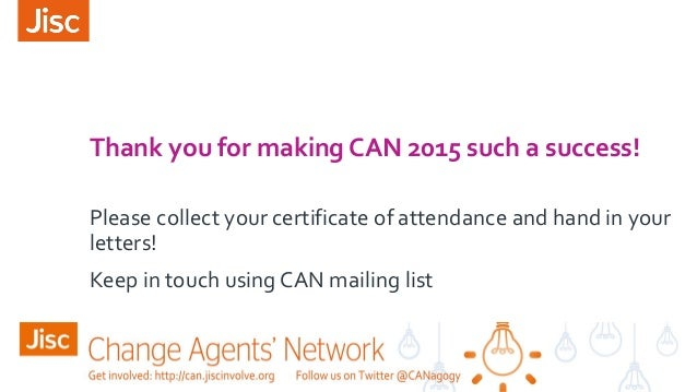Thank you for making CAN 2015 such a success! Please collect your certificate of attendance and hand in your letters! Keep...
