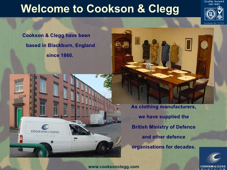 Welcome to Cookson & Clegg Cookson & Clegg have been based in Blackburn, England since 1860.   As clothing manufacturers, ...