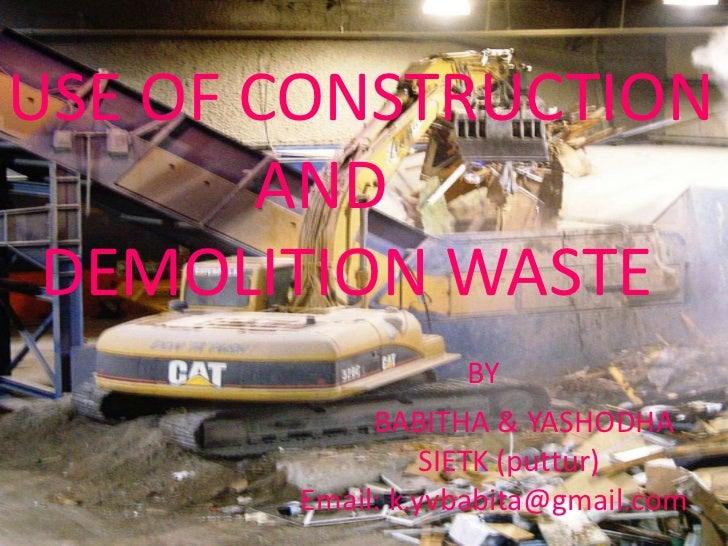USE OF CONSTRUCTION       AND DEMOLITION WASTE                  BY            BABITHA & YASHODHA                SIETK (put...