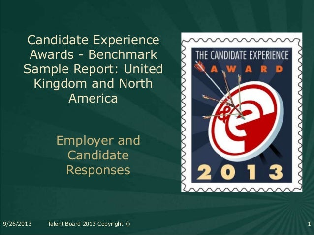 Candidate Experience Awards - Benchmark Sample Report: United Kingdom and North America Employer and Candidate Responses 9...