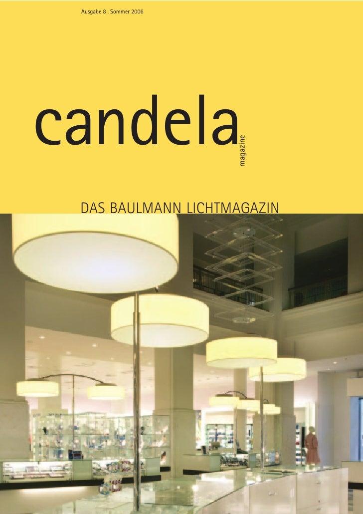 Ausgabe 8 . Sommer 2006     candela                            magazine  DAS BAULMANN LICHTMAGAZIN