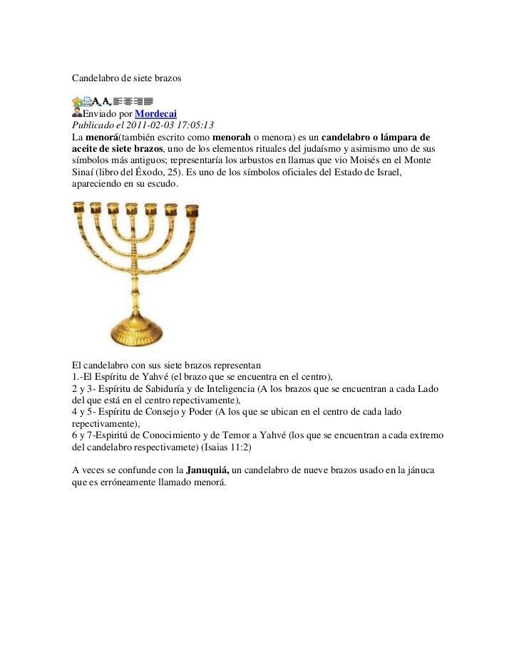 Candelabro de siete brazos  Enviado por MordecaiPublicado el 2011-02-03 17:05:13La menorá(también escrito como menorah o m...
