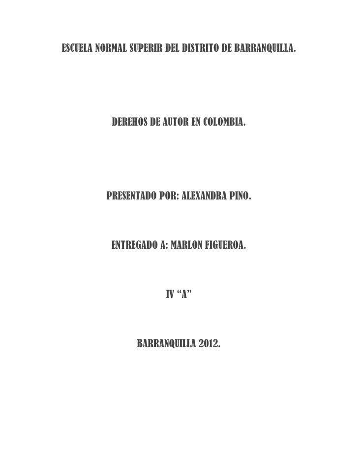 ESCUELA NORMAL SUPERIR DEL DISTRITO DE BARRANQUILLA.           DEREHOS DE AUTOR EN COLOMBIA.         PRESENTADO POR: ALEXA...