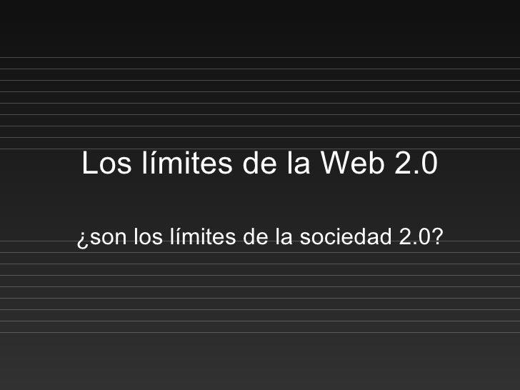 Los límites de la Web 2.0 ¿son los límites de la sociedad 2.0?