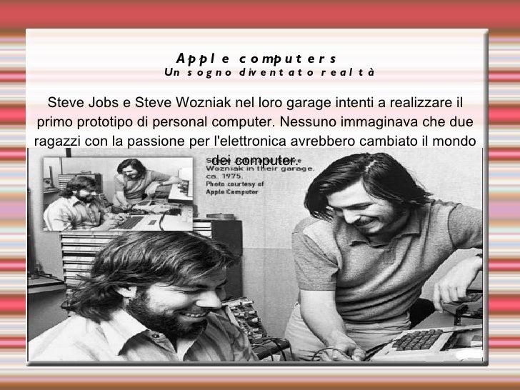 A p p l e c o mp u t e r s                    Un s o g n o d iv e n t a t o r e a l t à   Steve Jobs e Steve Wozniak nel l...
