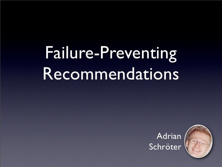 Failure-Preventing Recommendations                  Adrian              Schröter
