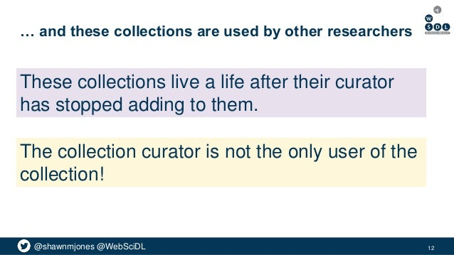 @shawnmjones @WebSciDL … and these collections are used by other researchers 12 The collection curator is not the only use...