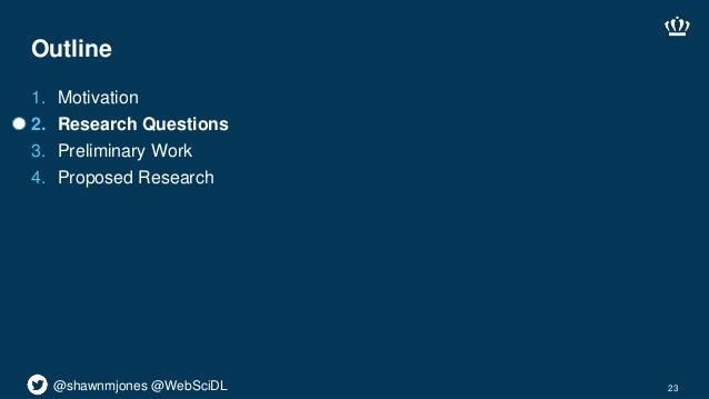 @shawnmjones @WebSciDL Outline 1. Motivation 2. Research Questions 3. Preliminary Work 4. Proposed Research 23