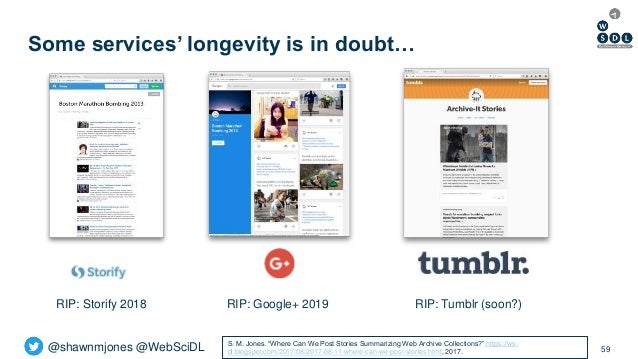 @shawnmjones @WebSciDL Some services' longevity is in doubt… 59 RIP: Google+ 2019 RIP: Tumblr (soon?)RIP: Storify 2018 S. ...