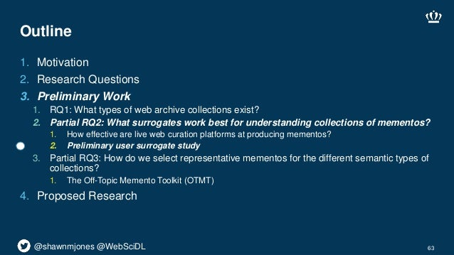 @shawnmjones @WebSciDL Outline 1. Motivation 2. Research Questions 3. Preliminary Work 1. RQ1: What types of web archive c...