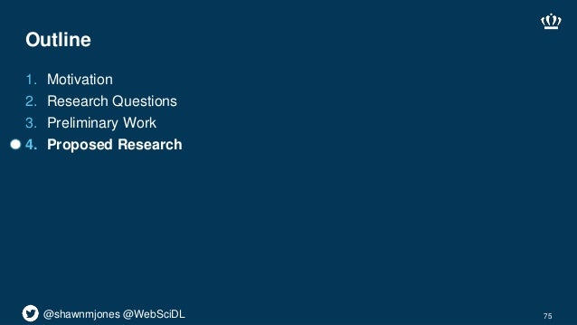 @shawnmjones @WebSciDL Outline 1. Motivation 2. Research Questions 3. Preliminary Work 4. Proposed Research 75