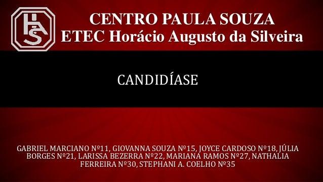 CENTRO PAULA SOUZA ETEC Horácio Augusto da Silveira CANDIDÍASE GABRIEL MARCIANO Nº11, GIOVANNA SOUZA Nº15, JOYCE CARDOSO N...