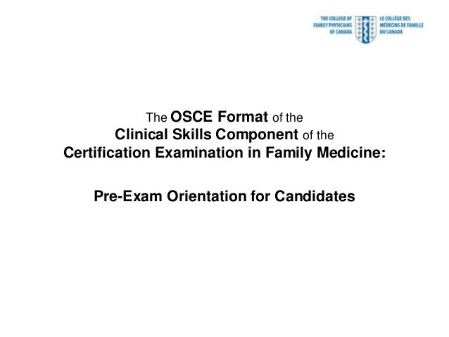 The OSCE Format of the Clinical Skills Component of the  Certification Examination in Family Medicine:  Pre-Exam Orientati...