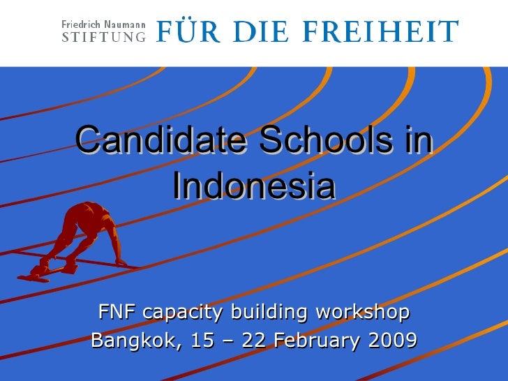 Candidate Schools in Indonesia FNF capacity building workshop Bangkok, 15 – 22 February 2009