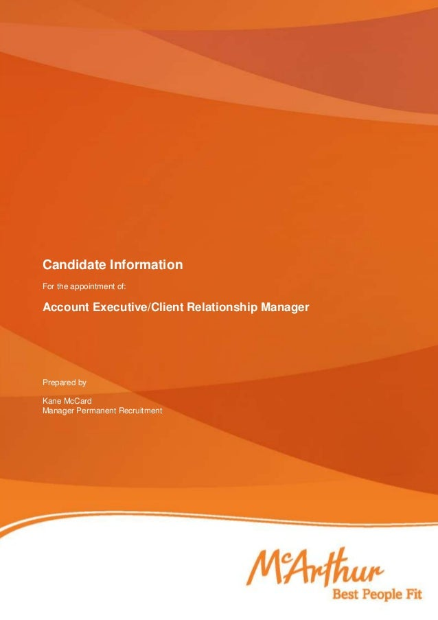 Candidate Information For the appointment of: Account Executive/Client Relationship Manager Prepared by Kane McCard Manage...