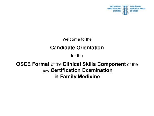 Welcome to the              Candidate Orientation                       for theOSCE Format of the Clinical Skills Componen...