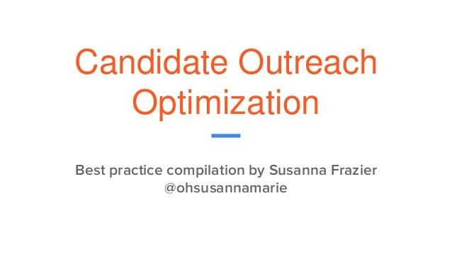 Candidate Outreach Optimization Best practice compilation by Susanna Frazier @ohsusannamarie