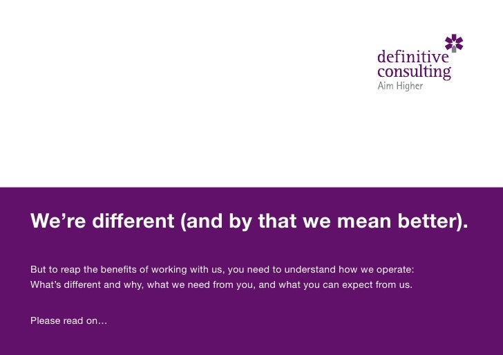We're different (and by that we mean better).  But to reap the benefits of working with us, you need to understand how we ...