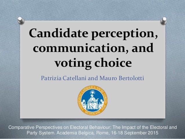 Candidate perception, communication, and voting choice Patrizia Catellani and Mauro Bertolotti Comparative Perspectives on...