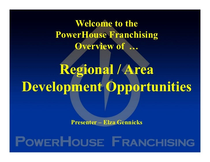 Welcome to the    PowerHouse Franchising       Overview of …     Regional / AreaDevelopment Opportunities       Presenter ...