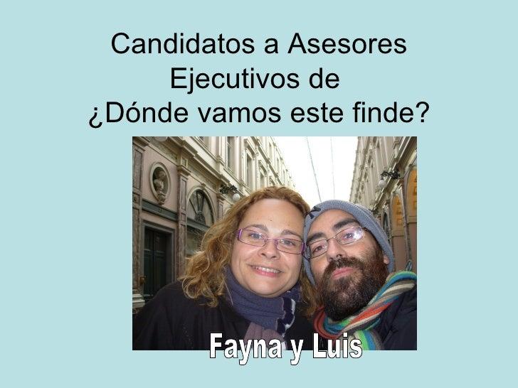 Candidatos a Asesores Ejecutivos de  ¿Dónde vamos este finde? Fayna y Luis