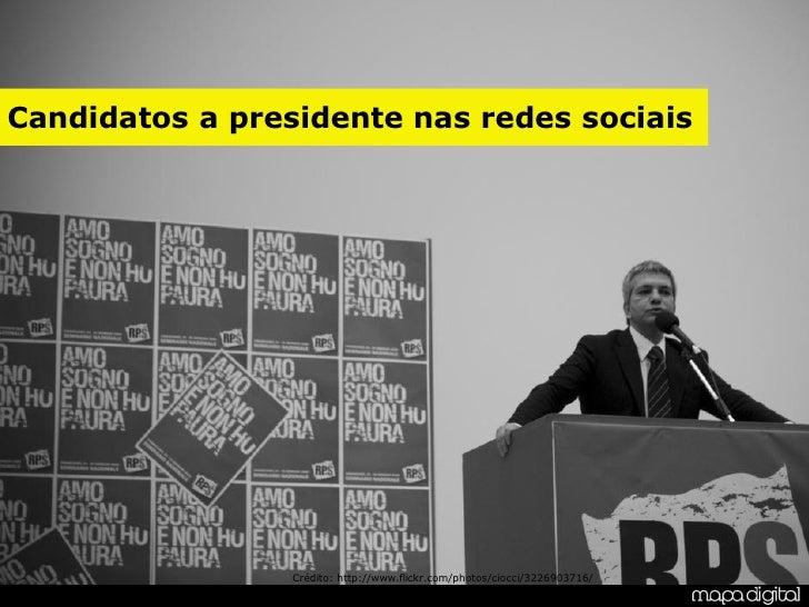 Candidatos a presidente nas redes sociais                      Crédito: http://www.flickr.com/photos/ciocci/3226903716/