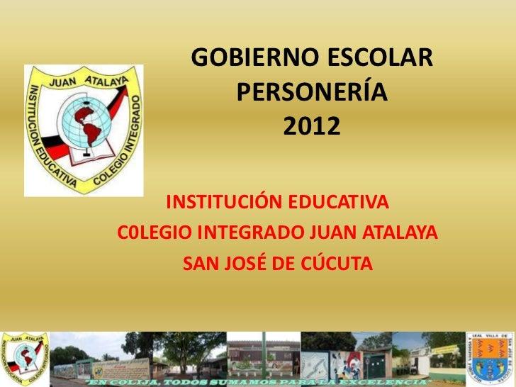 GOBIERNO ESCOLAR         PERSONERÍA            2012     INSTITUCIÓN EDUCATIVAC0LEGIO INTEGRADO JUAN ATALAYA       SAN JOSÉ...