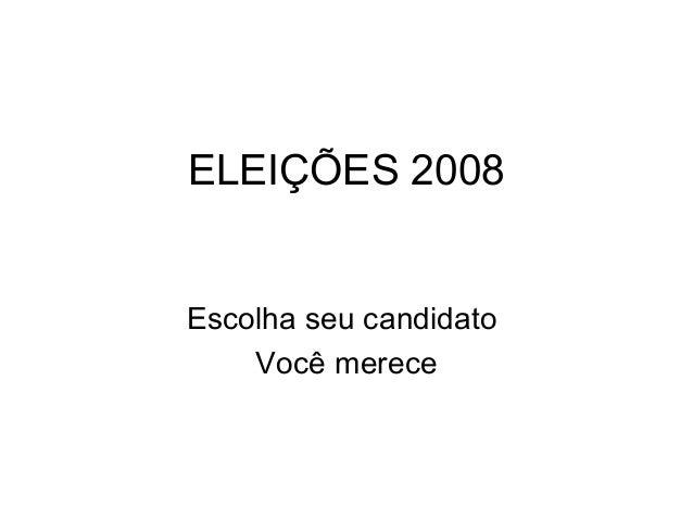 ELEIÇÕES 2008Escolha seu candidatoVocê merece