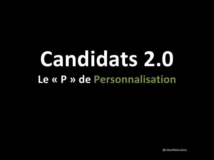 Candidats 2.0 Le «P» de  Personnalisation @LilianMahoukou