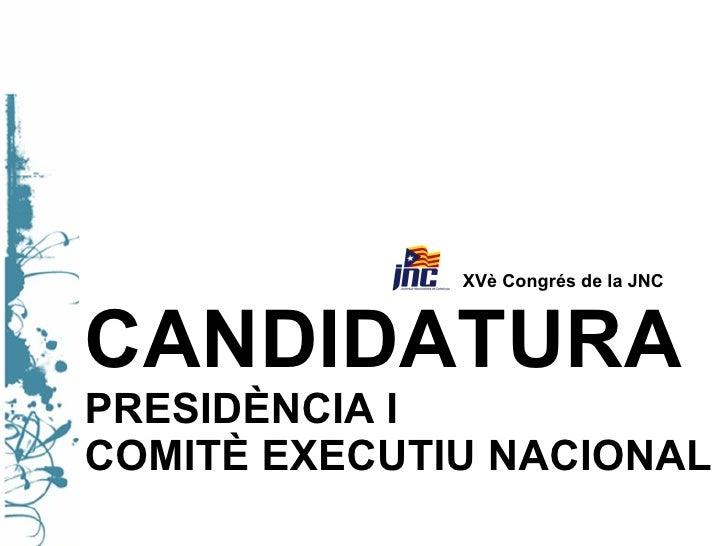 CANDIDATURA   PRESIDÈNCIA I  COMITÈ EXECUTIU NACIONAL   XVè Congrés de la JNC