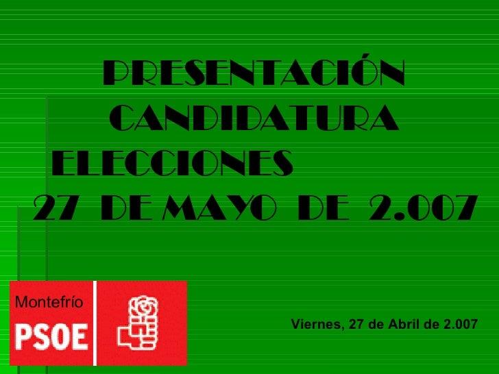 PRESENTACIÓN CANDIDATURA ELECCIONES  27  DE MAYO  DE  2.007 Montefrío   Viernes, 27 de Abril de 2.007