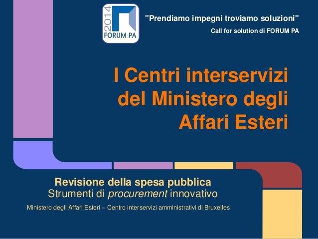 """""""Prendiamo impegni troviamo soluzioni"""" Call for solution di FORUM PA I Centri interservizi del Ministero degli Affari Este..."""