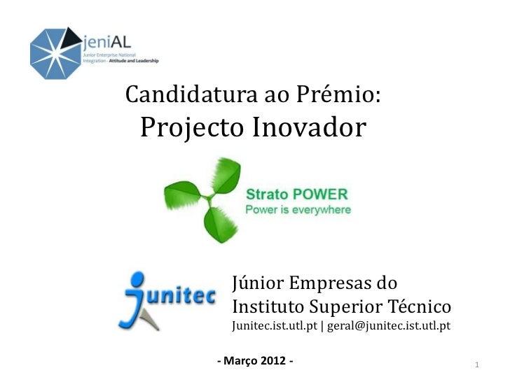 Candidatura ao Prémio: Projecto Inovador         Júnior Empresas do         Instituto Superior Técnico         Junitec.ist...