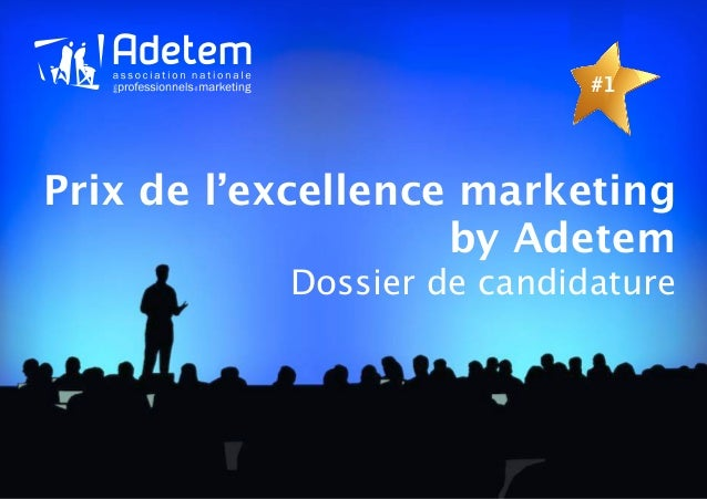 #1Prix de l'excellence marketing                    by Adetem           Dossier de candidature