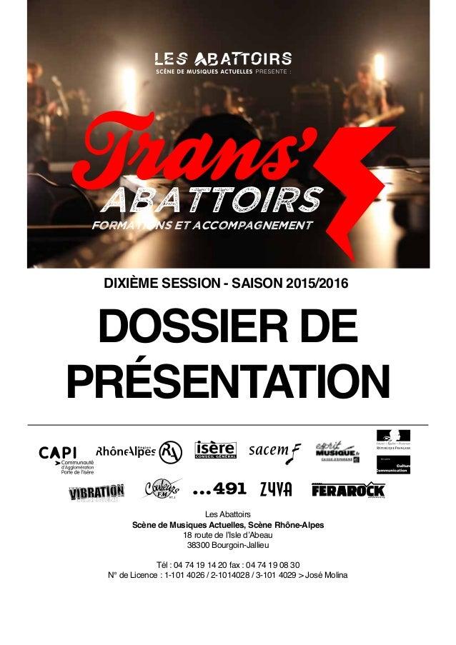 DOSSIER DE PRÉSENTATION Les Abattoirs Scène de Musiques Actuelles, Scène Rhône-Alpes 18 route de l'Isle d'Abeau 38300 Bour...