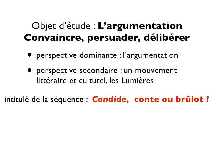 Objet d'étude : L'argumentation     Convaincre, persuader, délibérer      • perspective dominante : l'argumentation      •...