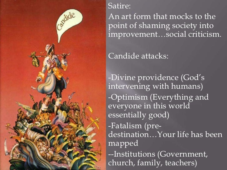 a criticism of society and humanity in candide by voltaire Voltaire (1694-1778) and candide (1759): enlightenment values and principles drake 258  painting of voltaire by william blake c 1800  a better society through reason,  despite the apparent cynicism and even bigotry satirically expressed in candide, voltaire universalizes and popularizes the toleration that his hero, john locke, had.