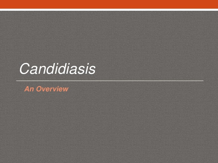 Candidiasis<br />An Overview <br />