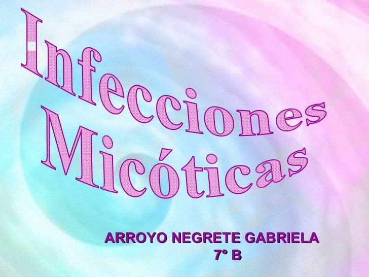 Infecciones  Micóticas ARROYO NEGRETE GABRIELA  7° B