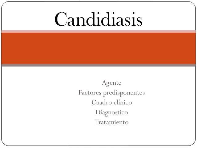 Candidiasis           Agente   Factores predisponentes       Cuadro clínico         Diagnostico         Tratamiento