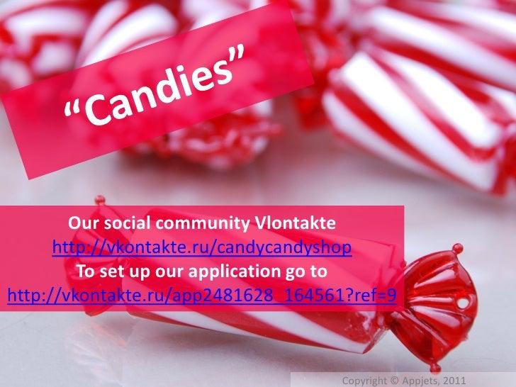 Our social community Vlontakte      http://vkontakte.ru/candycandyshop         To set up our application go tohttp://vkont...