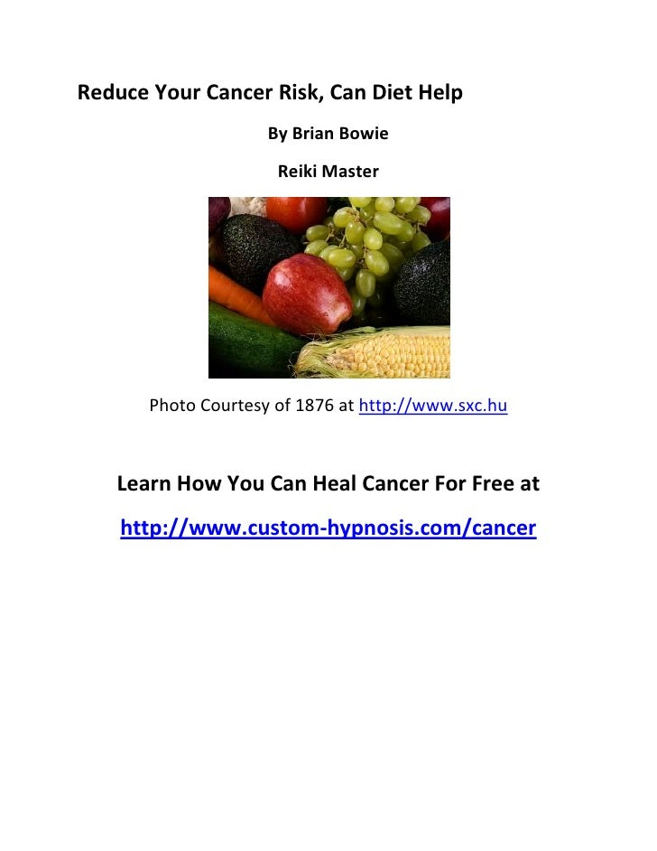 Reduce Your Cancer Risk, Can Diet Help                     By Brian Bowie                      Reiki Master       Photo Co...